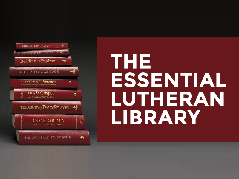 The Essential Lutheran Library Lutheran Reformation