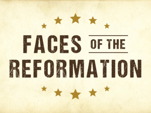 Faces of the Reformation