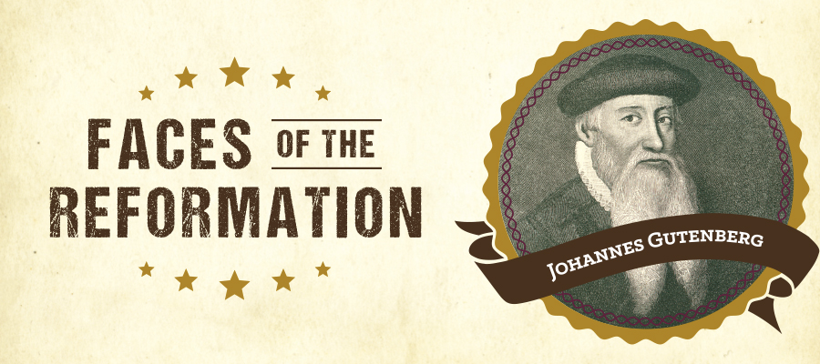 Faces of the Reformation - Johannes Gutenberg