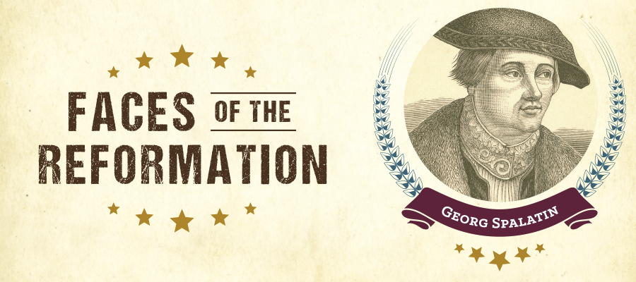 Faces of the Reformation: Georg Spalatin