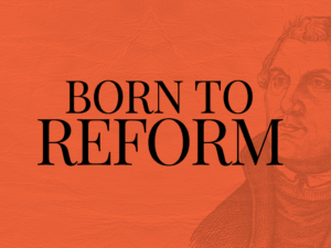 Born to Reform - Part 2 - The Reformation Interactive Timeline